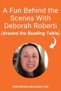 Get a sneak peek into the life of Deborah Roberti, owner of Around the Beading Table in this inspiring interview.