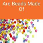 Discover what beads are made of and how they are made. They are composed of all different types of materials ranging from plastic to glass. #beads #beading #tbcl