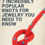 7 Incredibly Popular Knots for Jewelry You Need To Know
