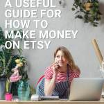 A Useful Guide for How to Make Money On Etsy