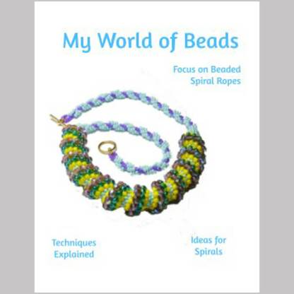 Beaded spiral ropes booklet: 5 variations to try, Katie Dean, My World of Beads