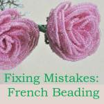 Fixing French beading mistakes, Katie Dean, Beadflowers
