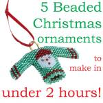 5 beaded Christmas ornaments to make in under 2 hours