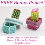 Free bonus beading pattern, How to Make Beaded Boxes: 7 Flower Pot Designs, ebook by Katie Dean, Beadflowers