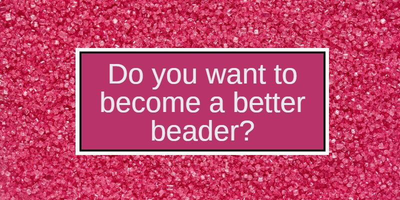 Become a better beader