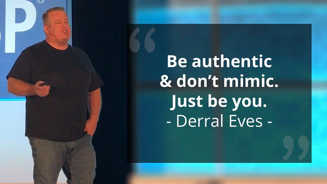 "Mindset Of A Business Owner - Derral Eves Quote ""BE authentic & don't mimic. Just be you."""