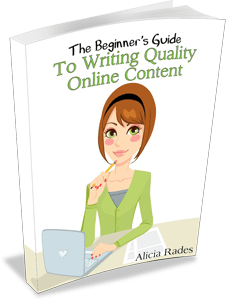 The Beginner's Guide to Writing Quality Online Content, by Alicia Rades