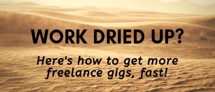 Freelance Blogging Work Dried Up? 5 Quick Steps to Get Back in Business