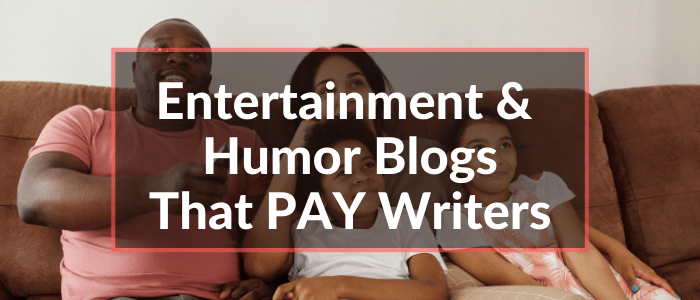 Entertainment and Humor Blogs that Pay Freelance Writers