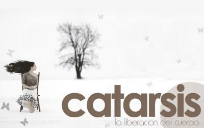 CATARSIS, LA LIBERACIÓN DEL CUERPO