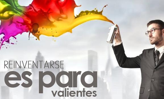 REINVENTARSE ES PARA VALIENTES