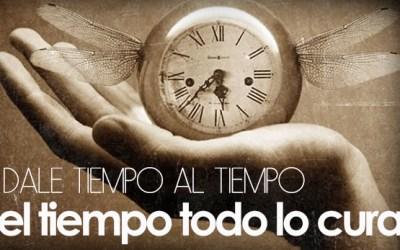 Dale tiempo al tiempo. El tiempo todo lo cura