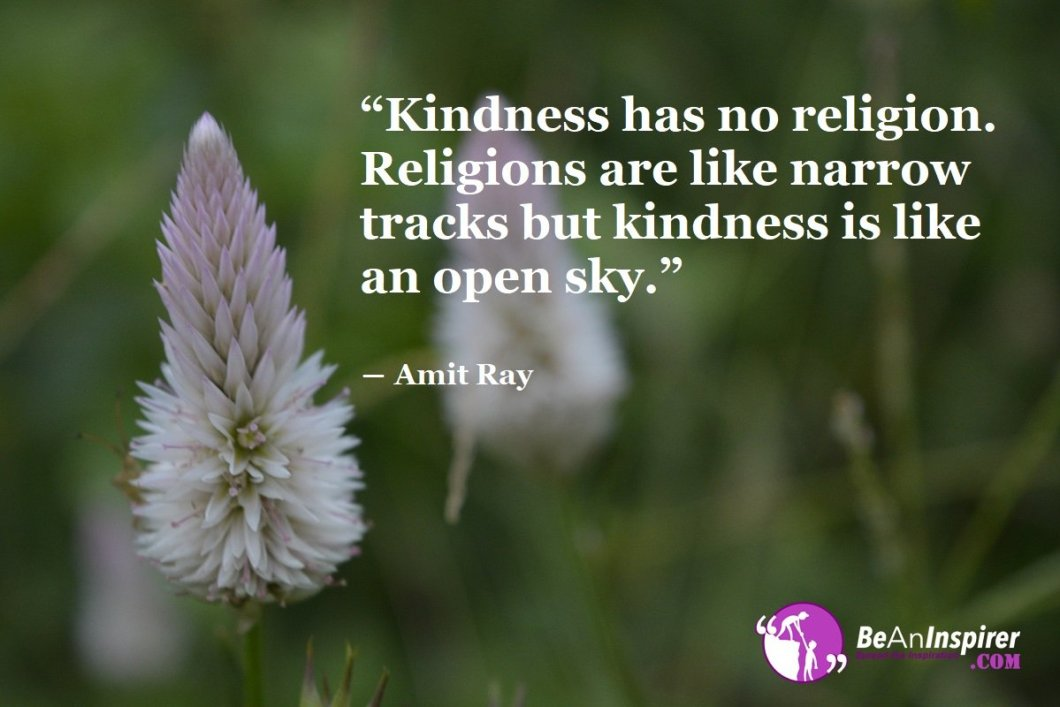 Kindness-has-no-religion-Religions-are-like-narrow-tracks-but-kindness-is-like-an-open-sky-Amit-Ray-Kindness-Quotes-Be-An-Inspirer