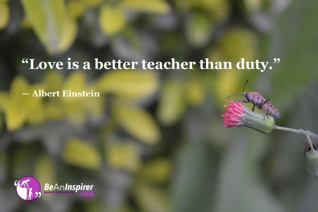 Love-is-a-better-teacher-than-duty-Albert-Einstein-Top-100-Love-Quotes-Be-An-Inspirer