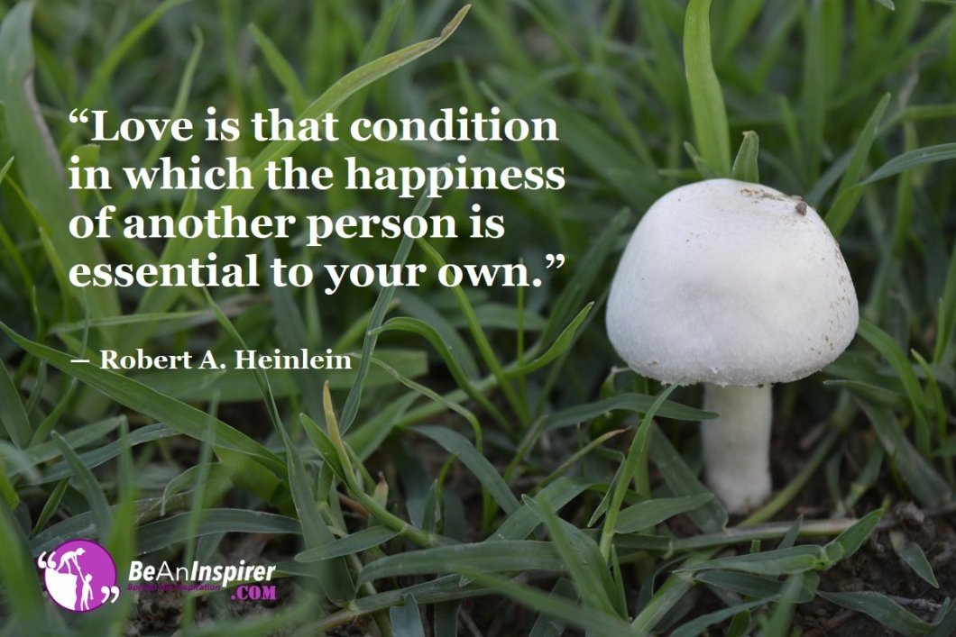 Love-is-that-condition-in-which-the-happiness-of-another-person-is-essential-to-your-own-Robert-A-Heinlein-Top-100-Love-Quotes-Be-An-Inspirer