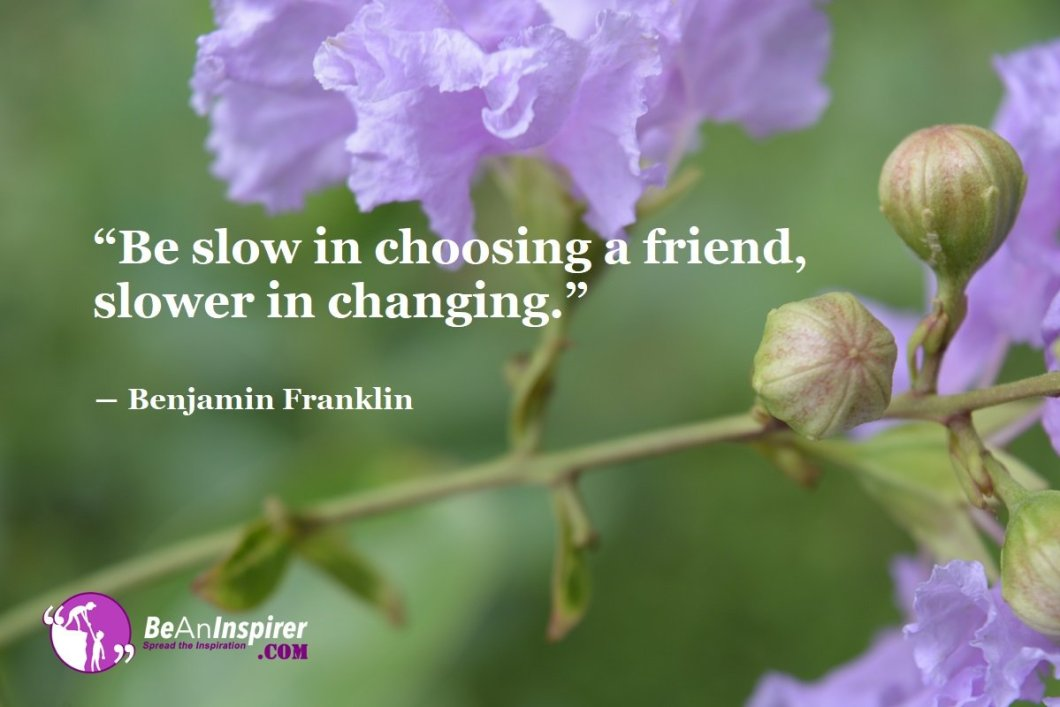 Be-slow-in-choosing-a-friend-slower-in-changing-Benjamin-Franklin-Top-100-Friendship-Quotes-Be-An-Inspirer
