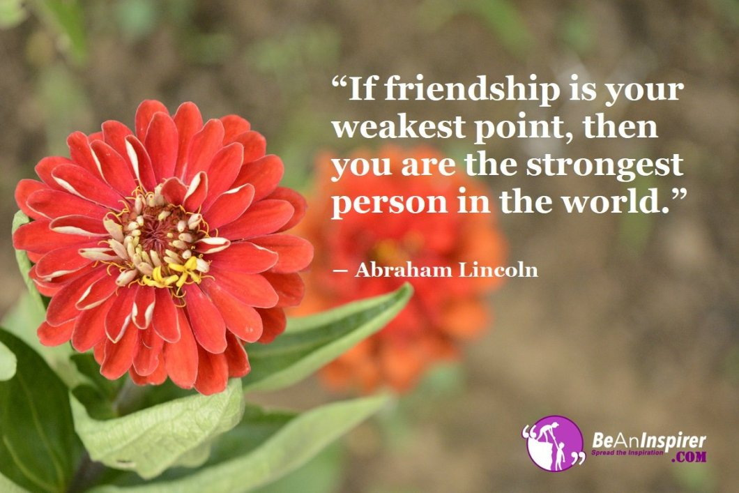 If-friendship-is-your-weakest-point-then-you-are-the-strongest-person-in-the-world-Abraham-Lincoln-Top-100-Friendship-Quotes-Be-An-Inspirer