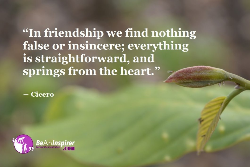 In-friendship-we-find-nothing-false-or-insincere-everything-is-straightforward-and-springs-from-the-heart-Cicero-Top-100-Friendship-Quotes-Be-An-Inspirer