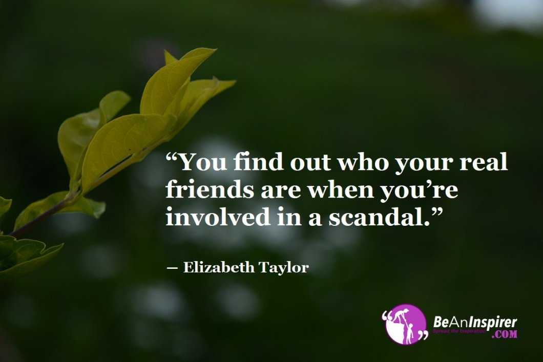 You-find-out-who-your-real-friends-are-when-youre-involved-in-a-scandal-Elizabeth-Taylor-Top-100-Friendship-Quotes-Be-An-Inspirer