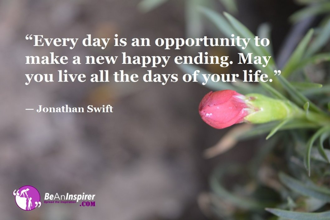Every-day-is-an-opportunity-to-make-a-new-happy-ending-May-you-live-all-the-days-of-your-life-Jonathan-Swift-Top-100-Life-Quotes-Be-An-Inspirer