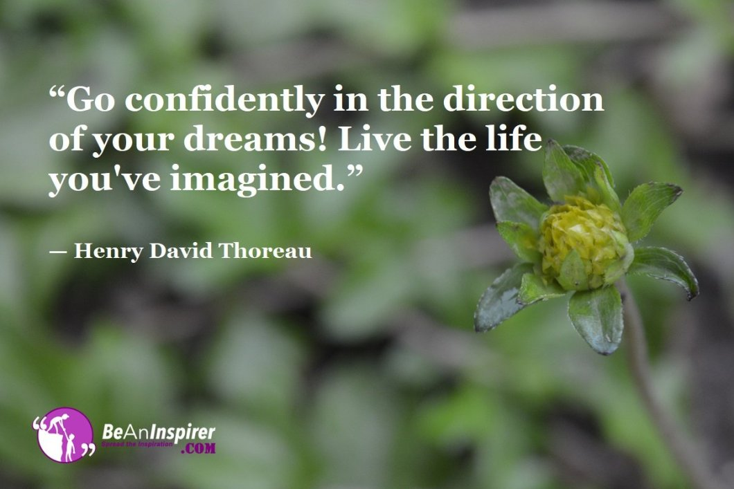 Go-confidently-in-the-direction-of-your-dreams-Live-the-life-youve-imagined-Henry-David-Thoreau-Top-100-Life-Quotes-Be-An-Inspirer