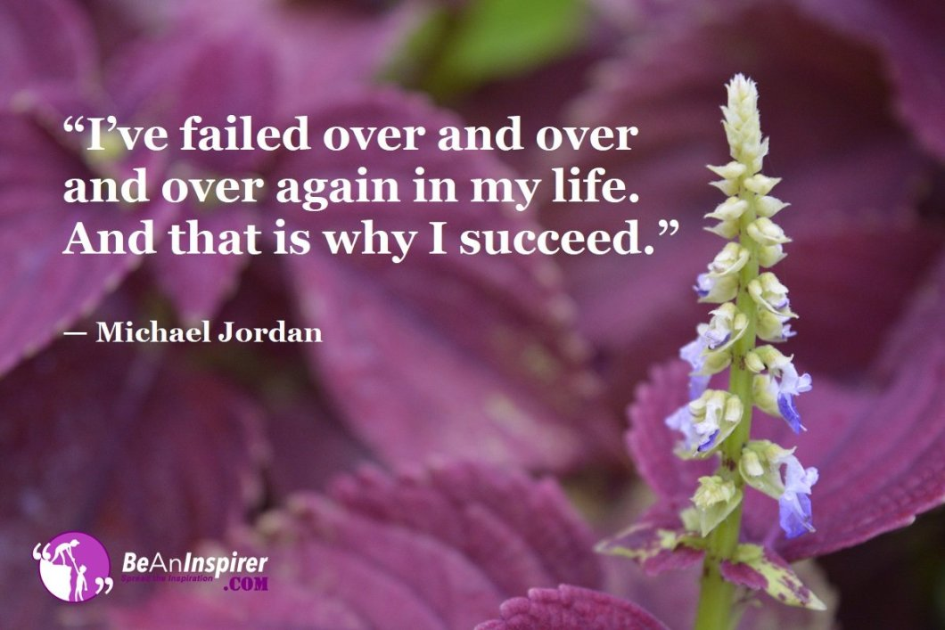I-ve-failed-over-and-over-and-over-again-in-my-life-And-that-is-why-I-succeed-Michael-Jordan-Top-100-Life-Quotes-Be-An-Inspirer