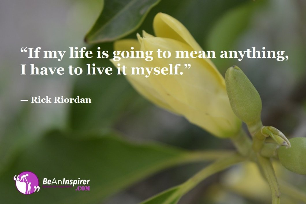If-my-life-is-going-to-mean-anything-I-have-to-live-it-myself-Rick-Riordan-Top-100-Life-Quotes-Be-An-Inspirer