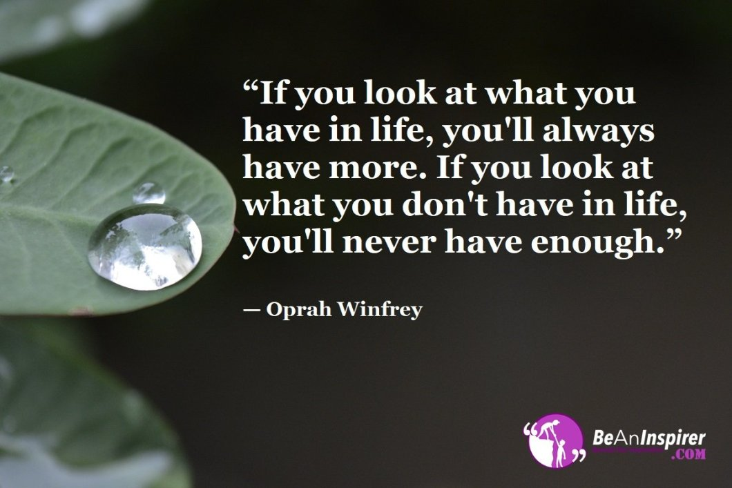 If-you-look-at-what-you-have-in-life-you-ll-always-have-more-If-you-look-at-what-you-dont-have-in-life-you-ll-never-have-enough-Oprah-Winfrey-Top-100-Life-Quotes-Be-An-Inspirer