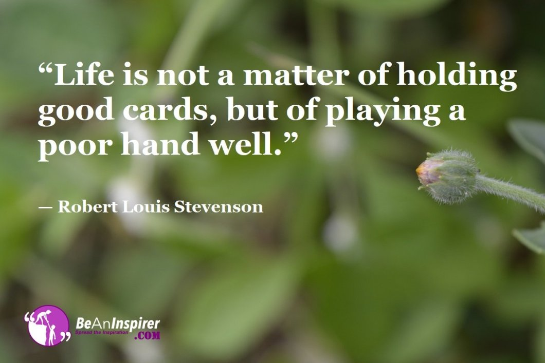 Life-is-not-a-matter-of-holding-good-cards-but-of-playing-a-poor-hand-well-Robert-Louis-Stevenson-Top-100-Life-Quotes-Be-An-Inspirer