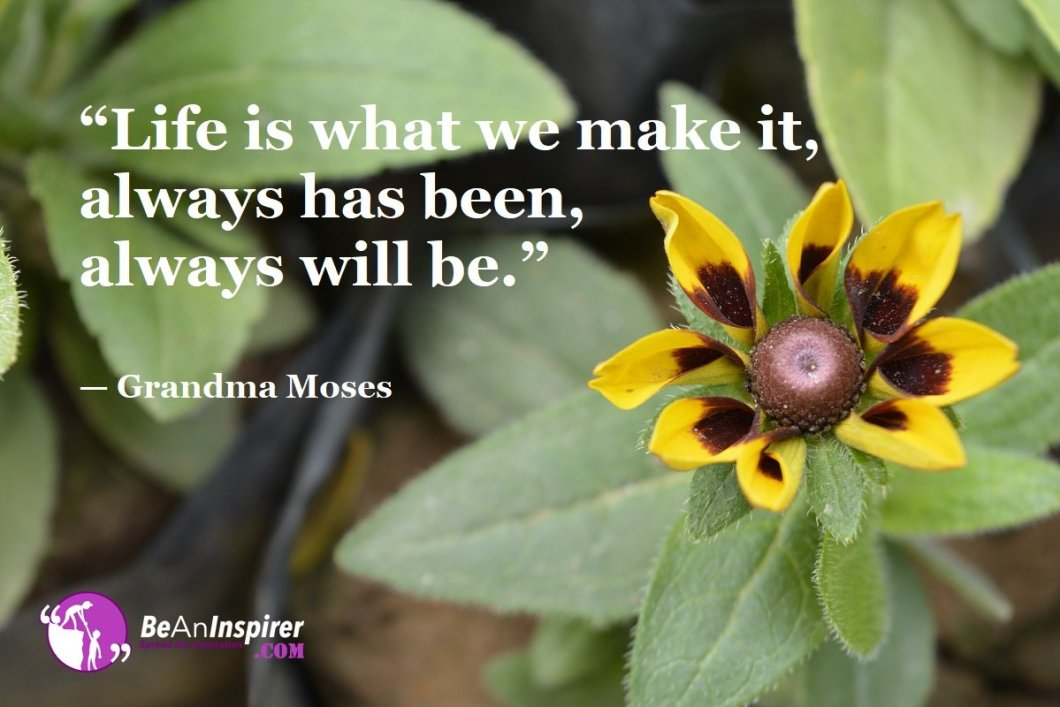 Life-is-what-we-make-it-always-has-been-always-will-be-Grandma-Moses-Top-100-Life-Quotes-Be-An-Inspirer