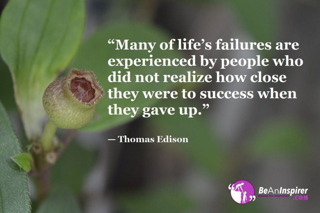 Many-of-lifes-failures-are-experienced-by-people-who-did-not-realize-how-close-they-were-to-success-when-they-gave-up-Thomas-Edison-Top-100-Life-Quotes-Be-An-Inspirer
