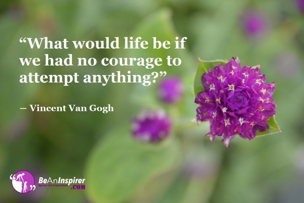 What-would-life-be-if-we-had-no-courage-to-attempt-anything-Vincent-Van-Gogh-Courage-Quotes-Be-An-Inspirer