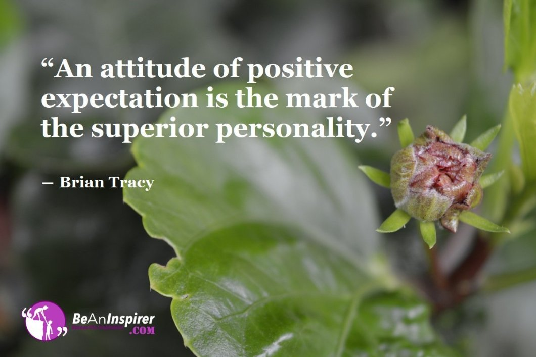 An-attitude-of-positive-expectation-is-the-mark-of-the-superior-personality-Brian-Tracy-Positivity-Quotes-Be-An-Inspirer