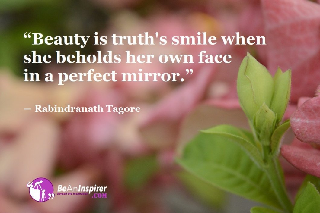 Beauty-is-truths-smile-when-she-beholds-her-own-face-in-a-perfect-mirror-Rabindranath-Tagore-Beauty-Quotes-Be-An-Inspirer