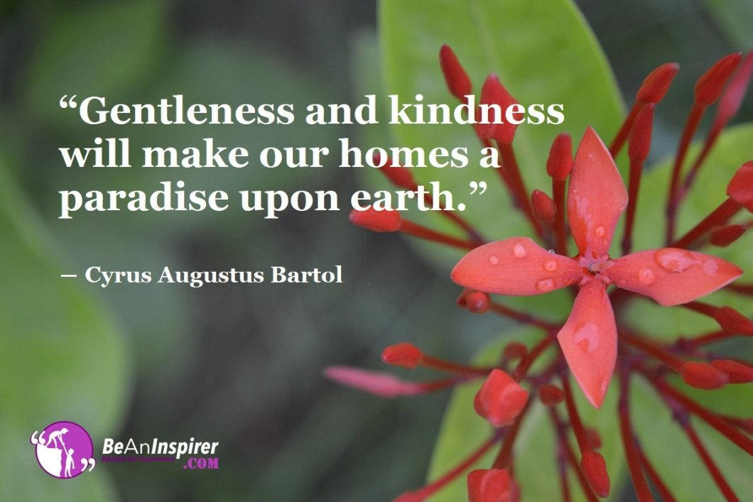 Gentleness-and-kindness-will-make-our-homes-a-paradise-upon-earth-Cyrus-Augustus-Bartol-Kindness-Quotes-Be-An-Inspirer