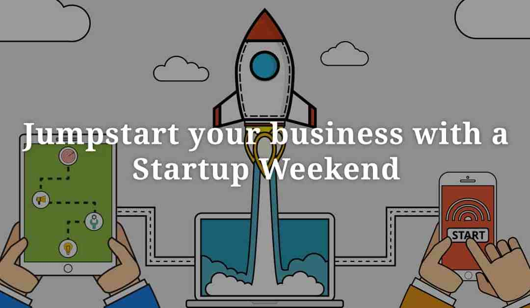Jumpstart your business with a Startup Weekend