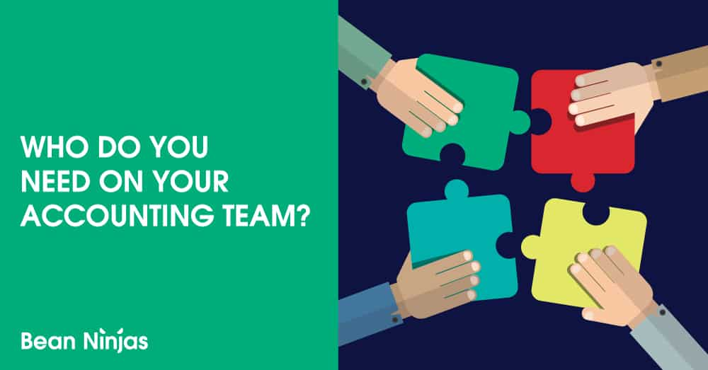 Who Do You Need on Your Accounting Team?