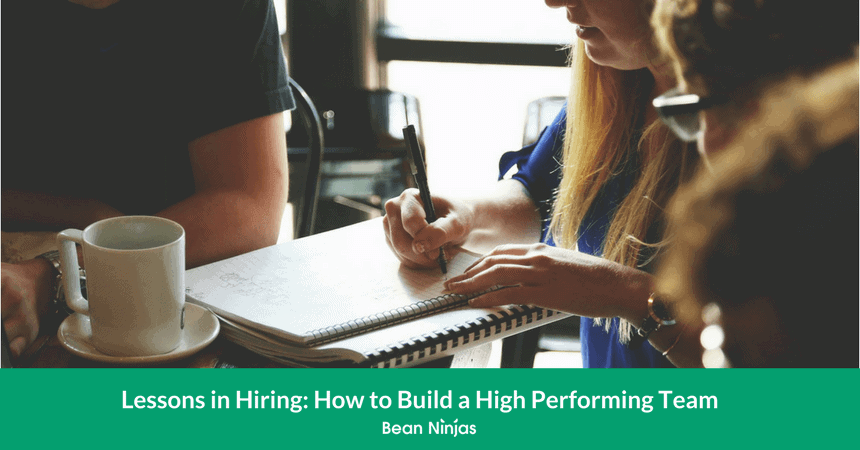 Lessons in Hiring: How to Build a High Performing Team