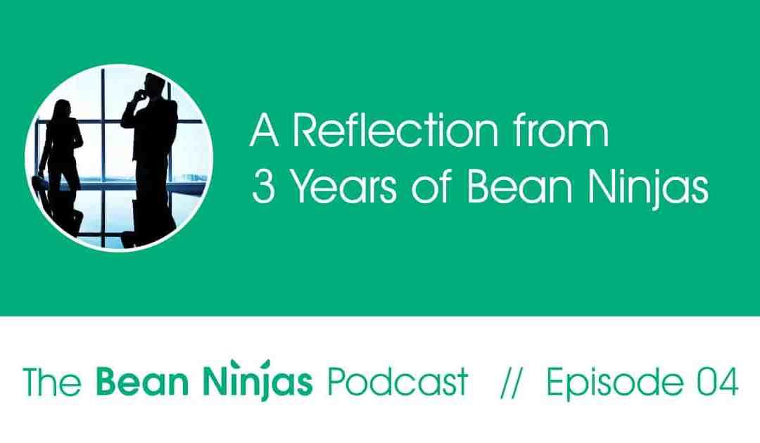 4. 3 Years of Bean Ninjas – A Reflection