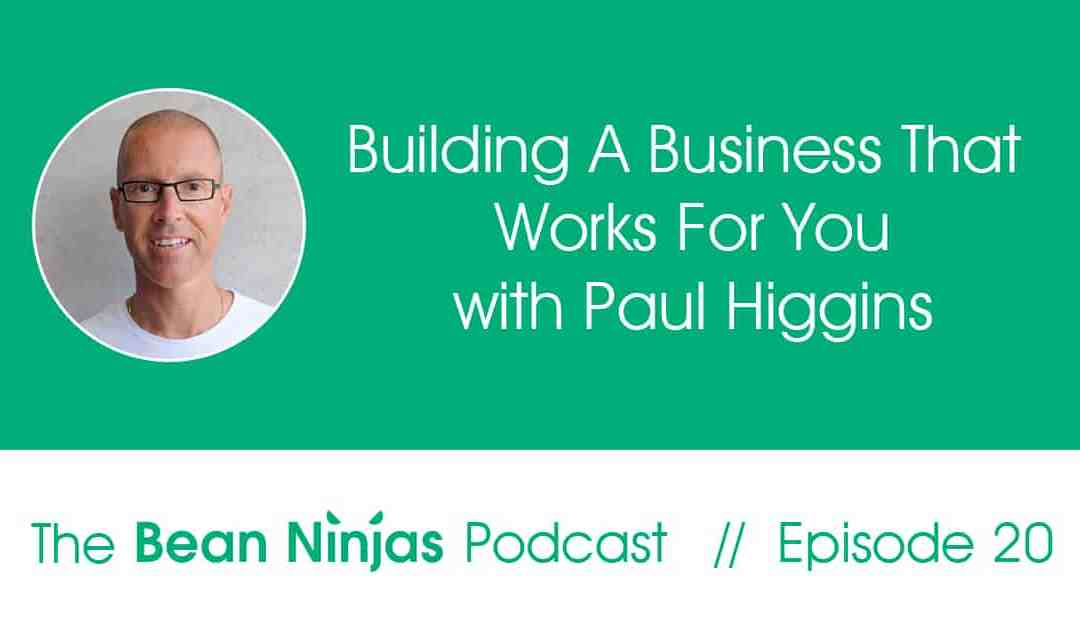 20. Building a business that works for you – Interview with Paul Higgins