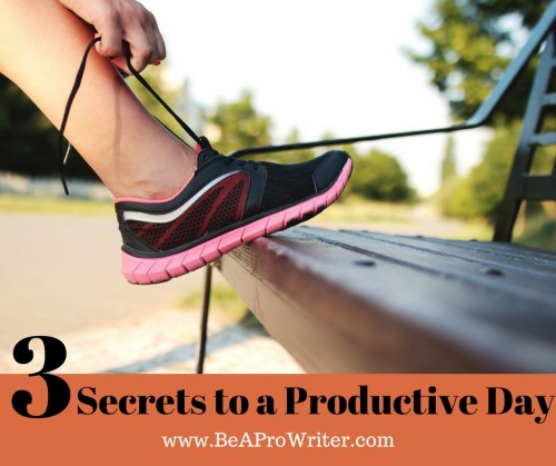 3 Secrets to a Productive Day   Be a Pro Writer