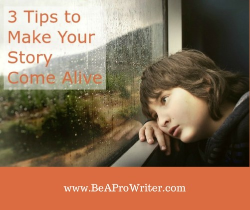 3 Tips to Make Your Story Come Alive | Be a Pro Writer