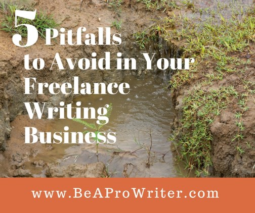 Pitfalls to Avoid in Your Freelance Writing Business | BeAProWriter.com