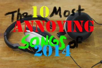 The Ten Most Annoying Songs of 2014