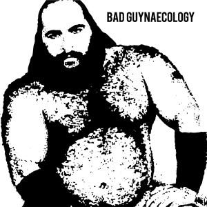 Bad Guys Bad Guynaecology Artwork