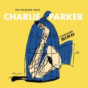 Charlie Parker - Unheard Bird (2016)