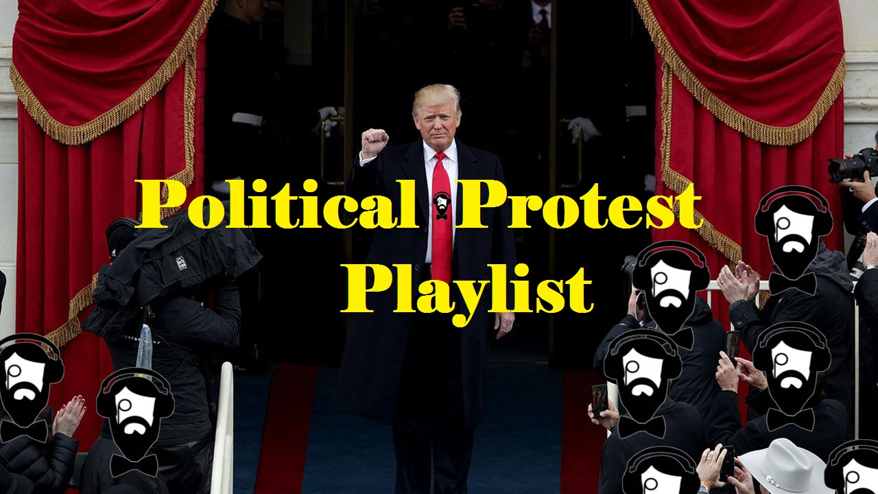 Political Protest Playlist Think Feel Act Bearded