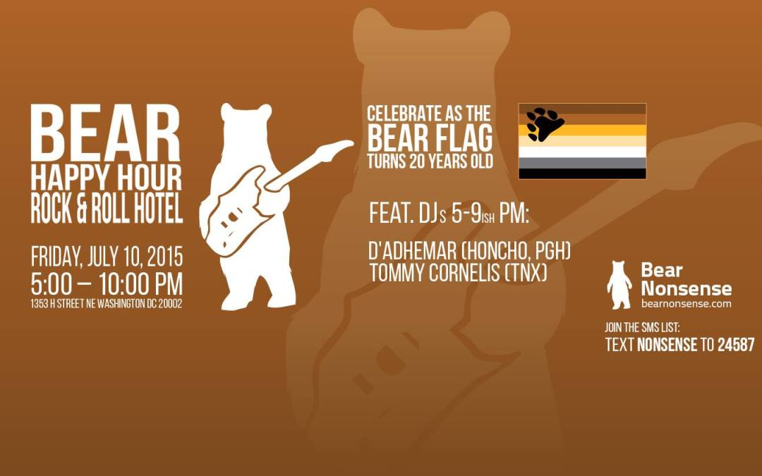 Bear Nonsense Bear Happy Hour at Rock & Roll Hotel – July 10 – BEAR FLAG 20th – feat DJs d'Adhemar (Honcho, PGH) + Tommy Cornelis (TNX)