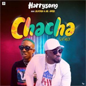 [MUSIC] Harrysong – Chacha (Remix) ft. Zlatan 4