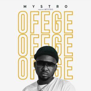 "[MUSIC] Mystro – ""Ofege"" 4"